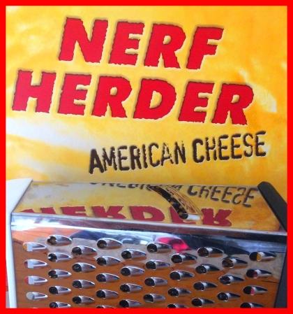 Nerf Herder American Cheese 01
